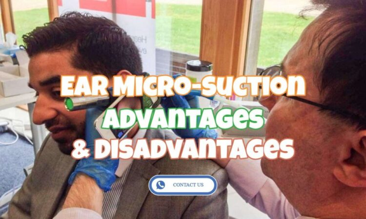 Micro-Suction Ear Wax Removal – The Advantages And Disadvantages
