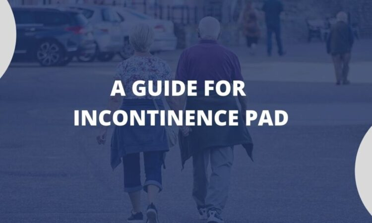 Incontinence Pad: A Complete Guide And Solution